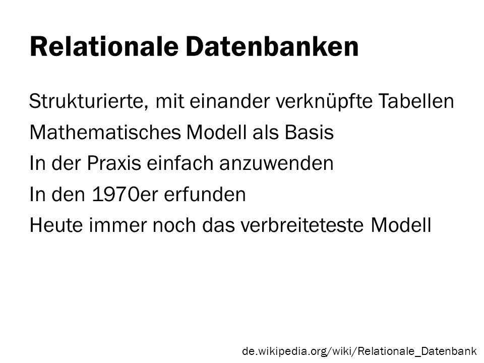Relationale Datenbanken Strukturierte, mit einander verknüpfte Tabellen Mathematisches Modell als Basis In der Praxis einfach anzuwenden In den 1970er