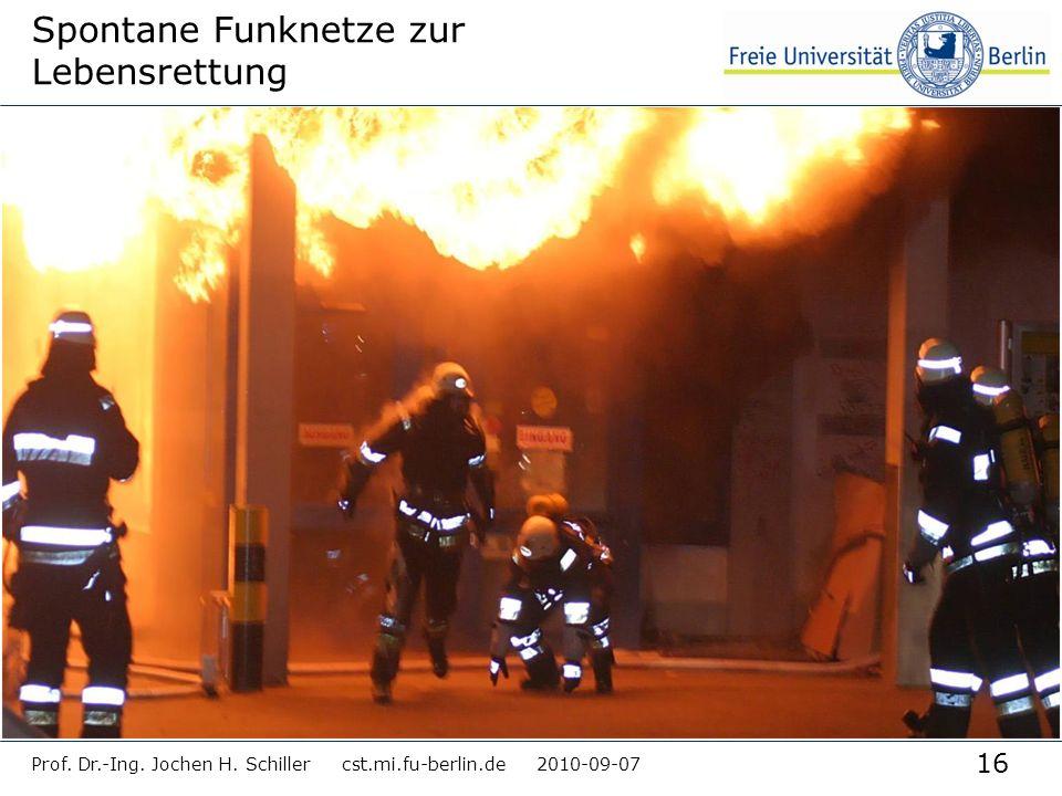 16 Prof. Dr.-Ing. Jochen H. Schiller cst.mi.fu-berlin.de 2010-09-07 Spontane Funknetze zur Lebensrettung