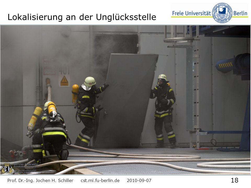 18 Prof. Dr.-Ing. Jochen H. Schiller cst.mi.fu-berlin.de 2010-09-07 Lokalisierung an der Unglücksstelle