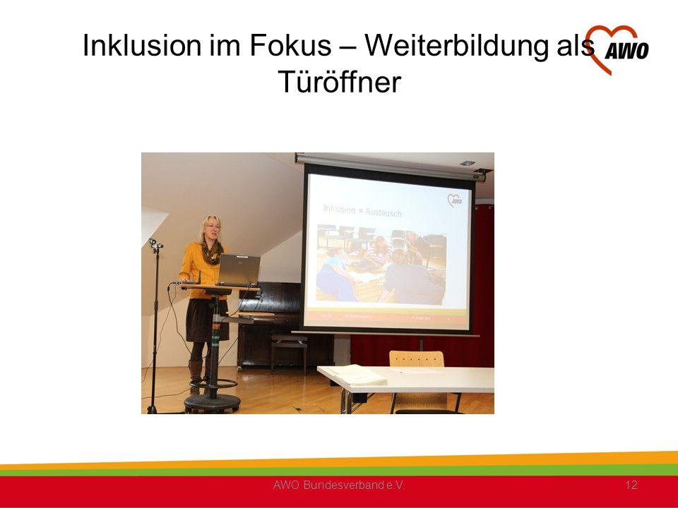 Inklusion im Fokus – Weiterbildung als Türöffner AWO Bundesverband e.V.12