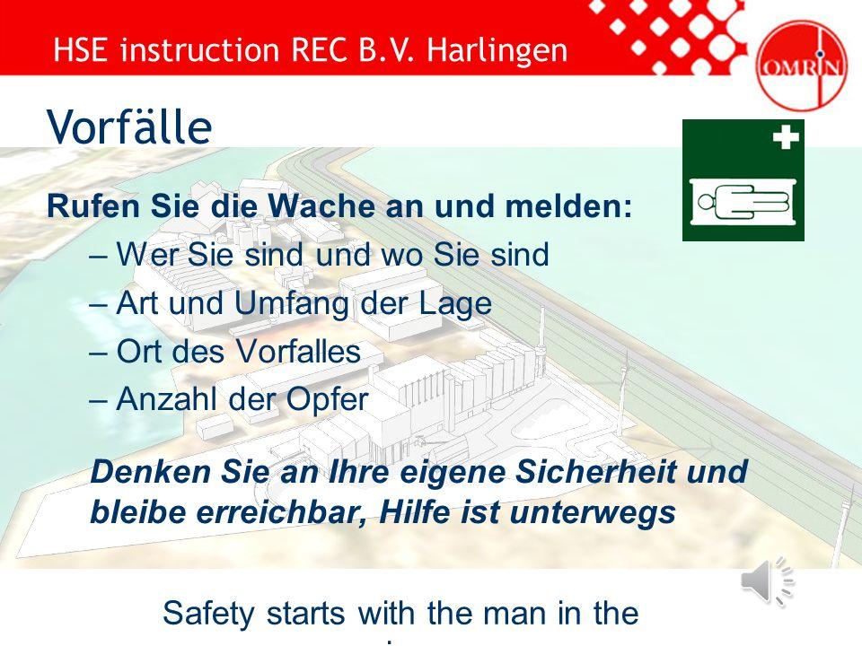 HSE instruction REC B.V. Harlingen Safety starts with the man in the mirror Bei Verletzung: Gehen Sie zum nächsten Sanitäter oder zum Pförtner für ers