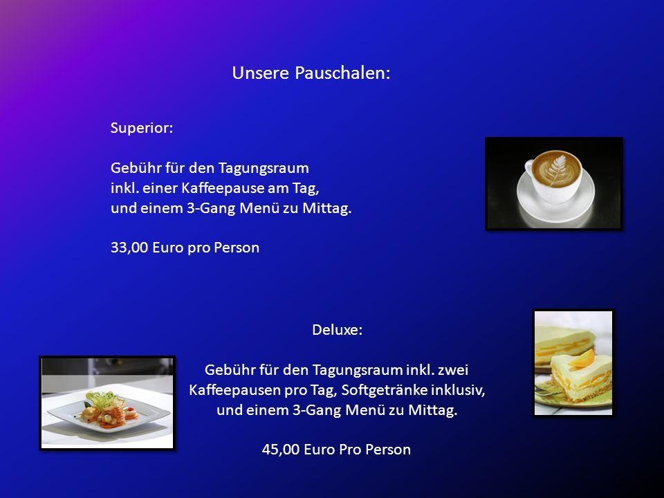 Unsere Pauschalen: Superior: Gebühr für den Tagungsraum inkl. einer Kaffeepause am Tag, und einem 3-Gang Menü zu Mittag. 33,00 Euro pro Person Deluxe: