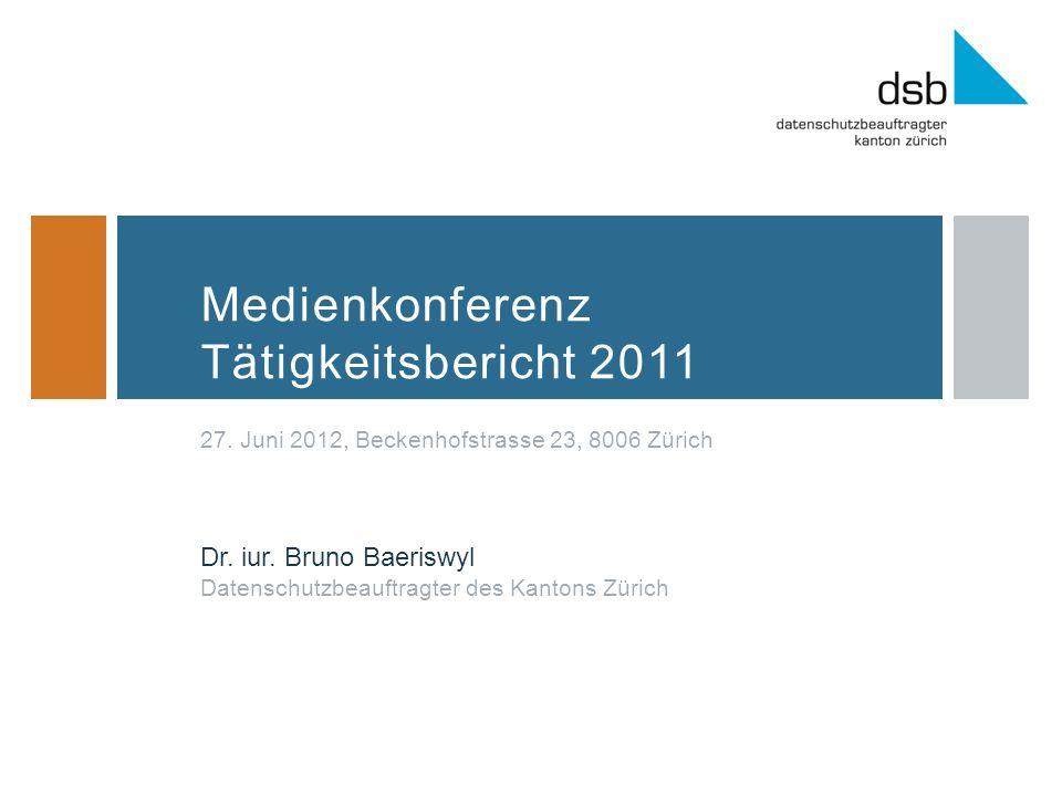 Medienkonferenz Tätigkeitsbericht 2011 27. Juni 2012, Beckenhofstrasse 23, 8006 Zürich Dr.