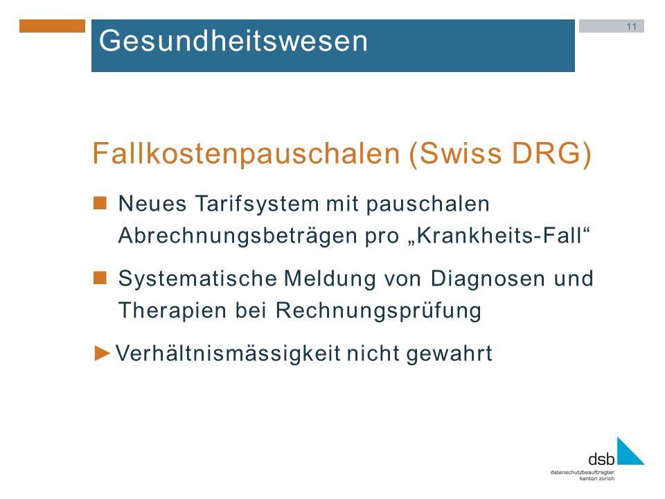 11 Gesundheitswesen Neues Tarifsystem mit pauschalen Abrechnungsbeträgen pro Krankheits-Fall Systematische Meldung von Diagnosen und Therapien bei Rechnungsprüfung Verhältnismässigkeit nicht gewahrt Fallkostenpauschalen (Swiss DRG)