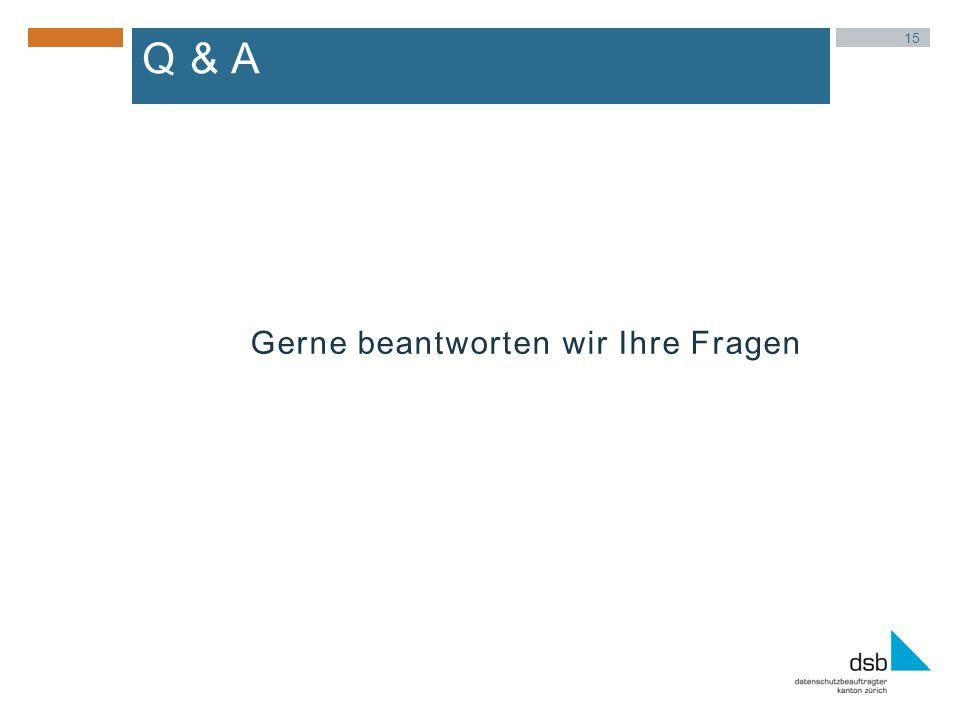Q & A Gerne beantworten wir Ihre Fragen 15
