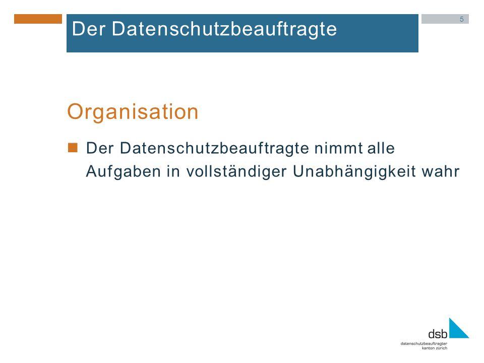5 Der Datenschutzbeauftragte Der Datenschutzbeauftragte nimmt alle Aufgaben in vollständiger Unabhängigkeit wahr Organisation