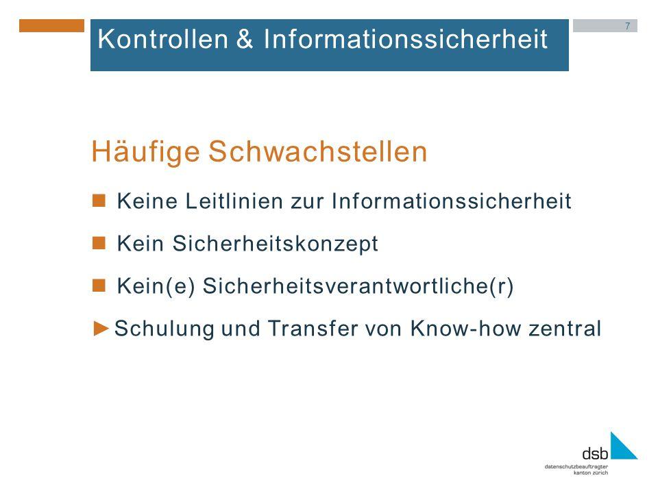 7 Kontrollen & Informationssicherheit Keine Leitlinien zur Informationssicherheit Kein Sicherheitskonzept Kein(e) Sicherheitsverantwortliche(r) Schulung und Transfer von Know-how zentral Häufige Schwachstellen