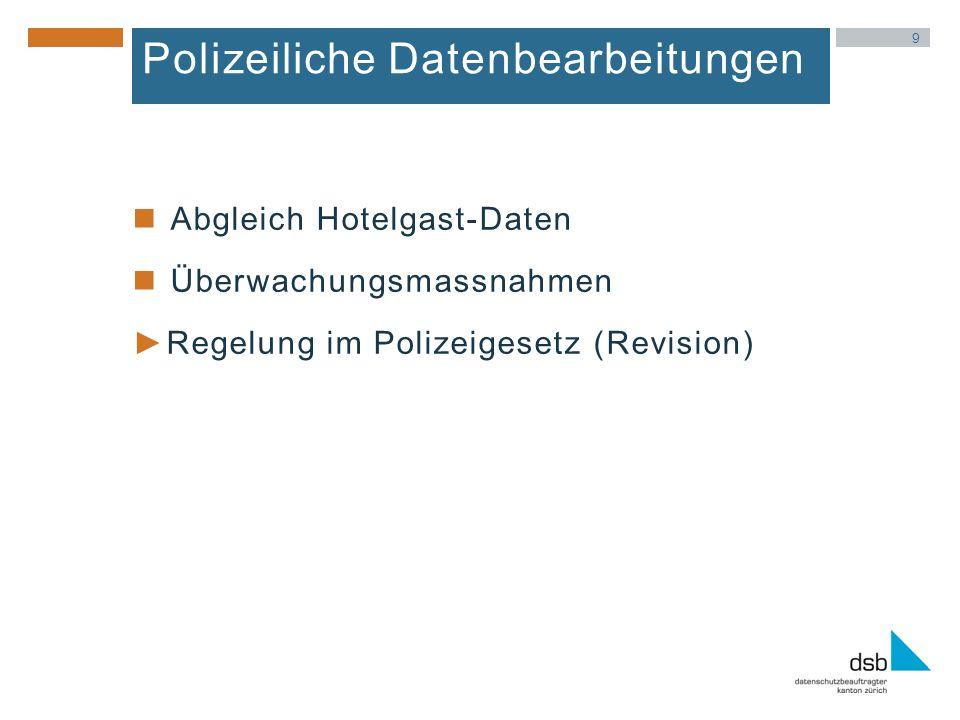 Polizeiliche Datenbearbeitungen Abgleich Hotelgast-Daten Überwachungsmassnahmen Regelung im Polizeigesetz (Revision) 9