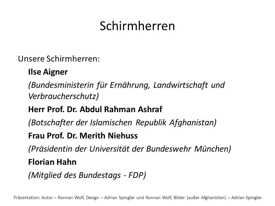 Schirmherren Unsere Schirmherren: Ilse Aigner (Bundesministerin für Ernährung, Landwirtschaft und Verbraucherschutz) Herr Prof. Dr. Abdul Rahman Ashra