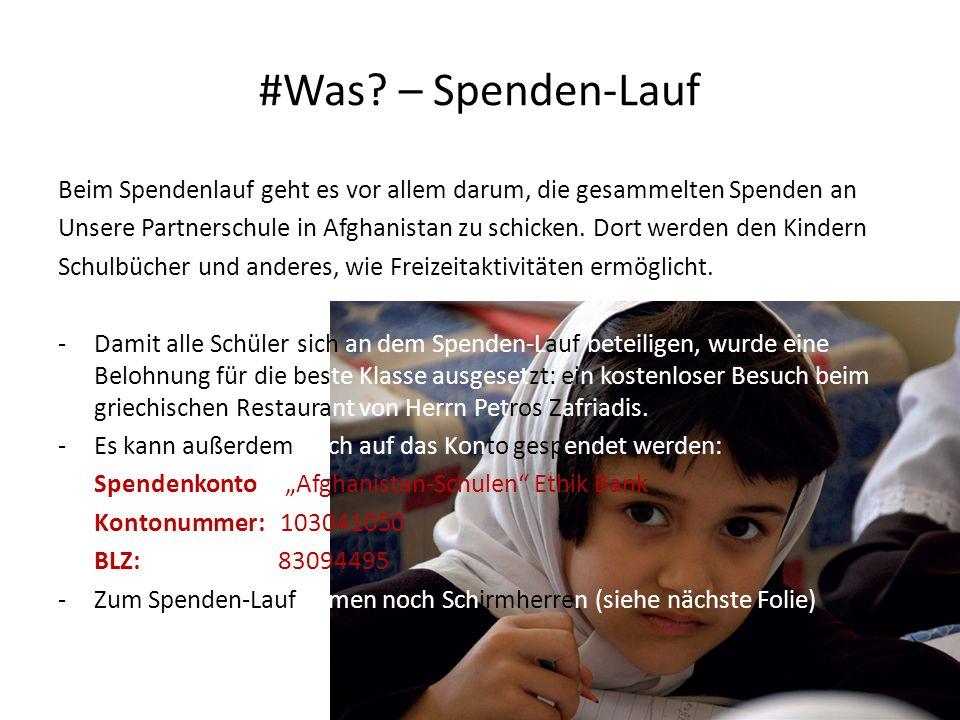 #Was? – Spenden-Lauf Beim Spendenlauf geht es vor allem darum, die gesammelten Spenden an Unsere Partnerschule in Afghanistan zu schicken. Dort werden
