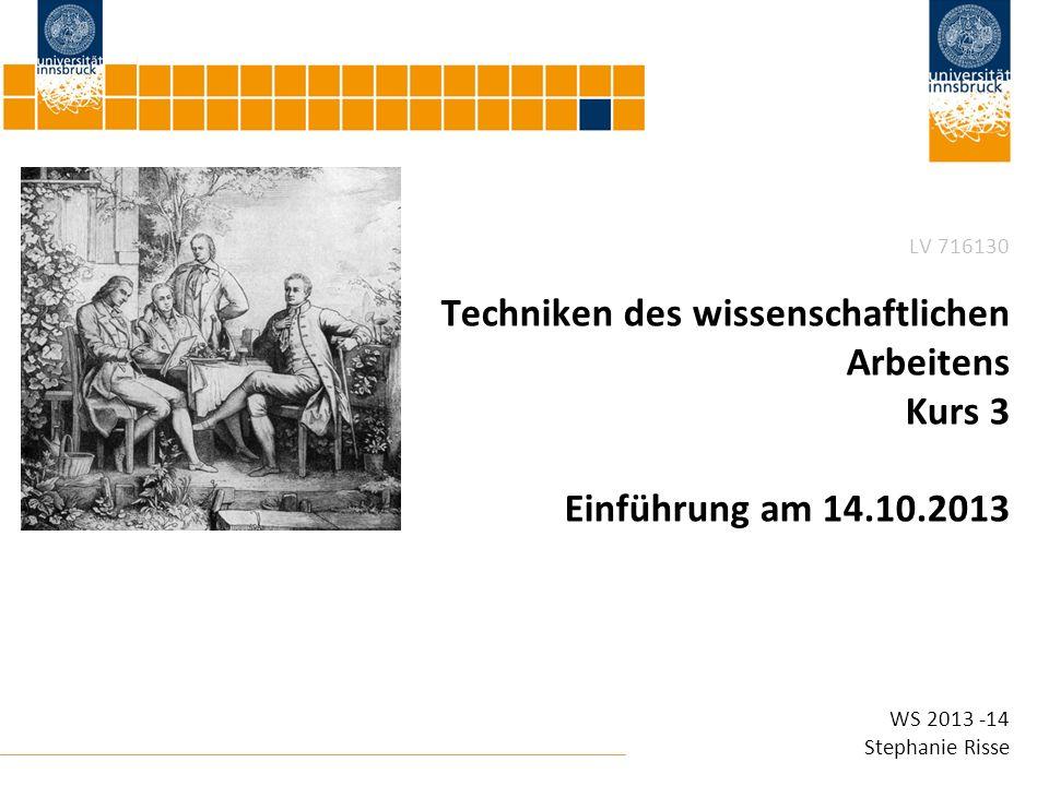 1 WS 2013 -14 Stephanie Risse LV 716130 Techniken des wissenschaftlichen Arbeitens Kurs 3 Einführung am 14.10.2013