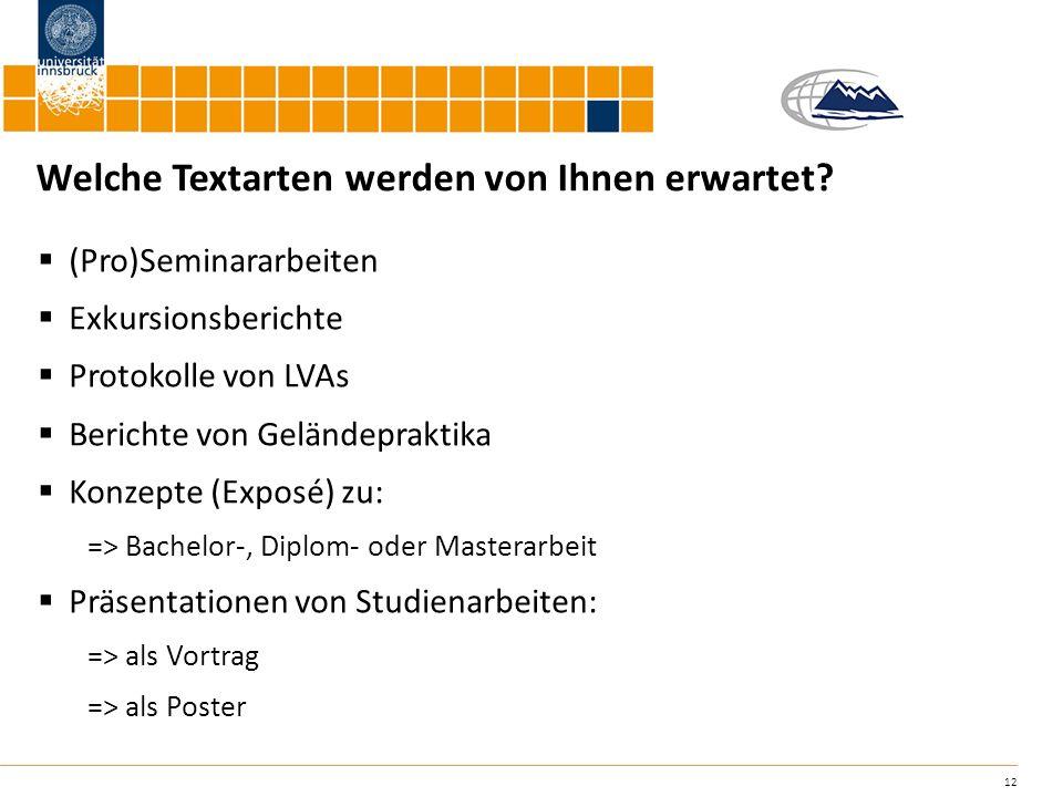 12 Welche Textarten werden von Ihnen erwartet? (Pro)Seminararbeiten Exkursionsberichte Protokolle von LVAs Berichte von Geländepraktika Konzepte (Expo