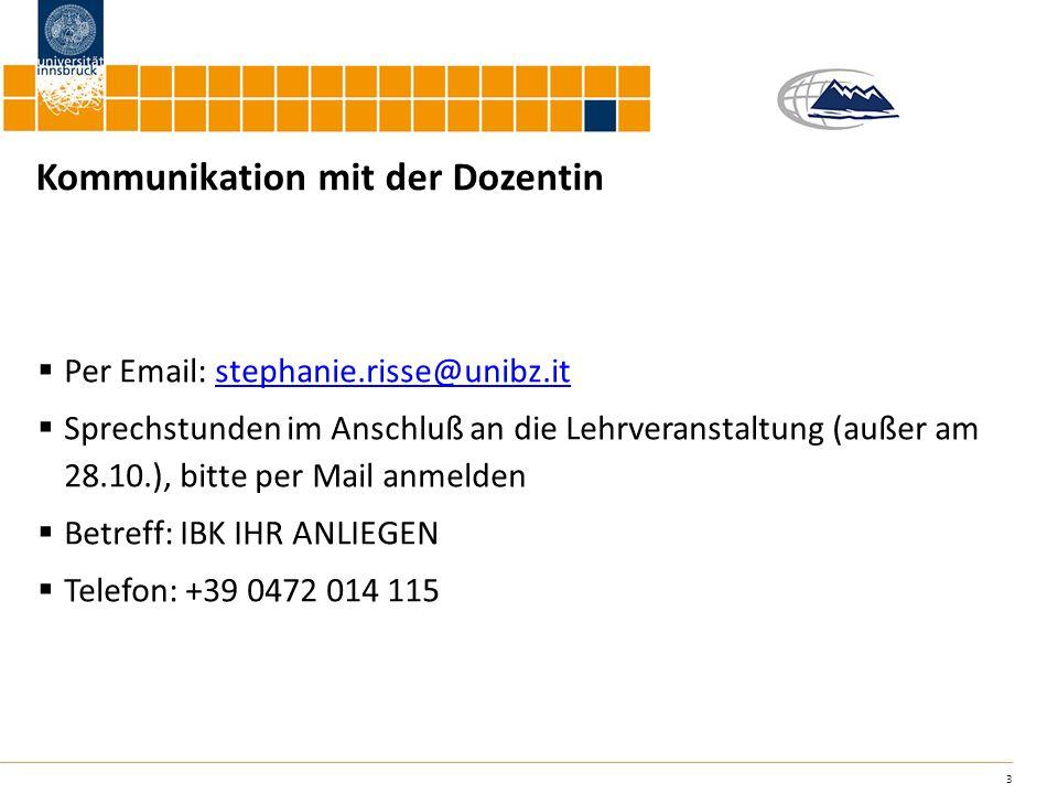 3 Kommunikation mit der Dozentin Per Email: stephanie.risse@unibz.itstephanie.risse@unibz.it Sprechstunden im Anschluß an die Lehrveranstaltung (außer