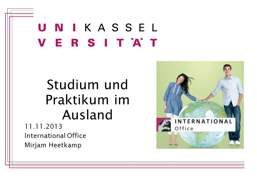 Studium und Praktikum im Ausland 11.11.2013 International Office Mirjam Heetkamp