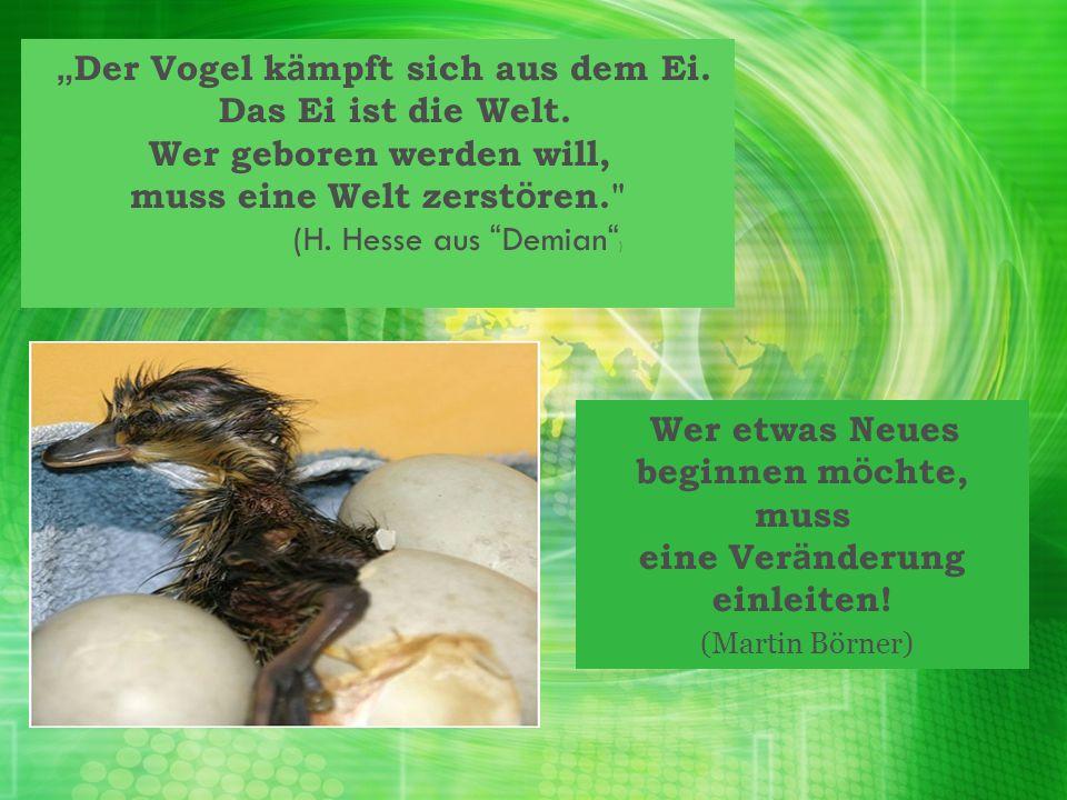 Der Vogel k ä mpft sich aus dem Ei. Das Ei ist die Welt. Wer geboren werden will, muss eine Welt zerst ö ren.