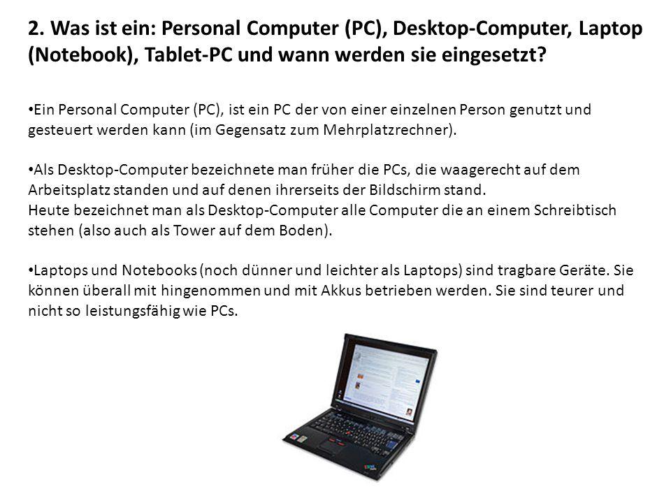 2. Was ist ein: Personal Computer (PC), Desktop-Computer, Laptop (Notebook), Tablet-PC und wann werden sie eingesetzt? Ein Personal Computer (PC), ist
