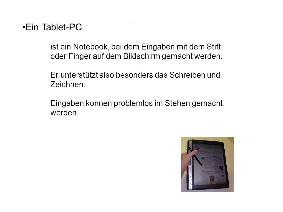 Ein Tablet-PC ist ein Notebook, bei dem Eingaben mit dem Stift oder Finger auf dem Bildschirm gemacht werden. Er unterstützt also besonders das Schrei