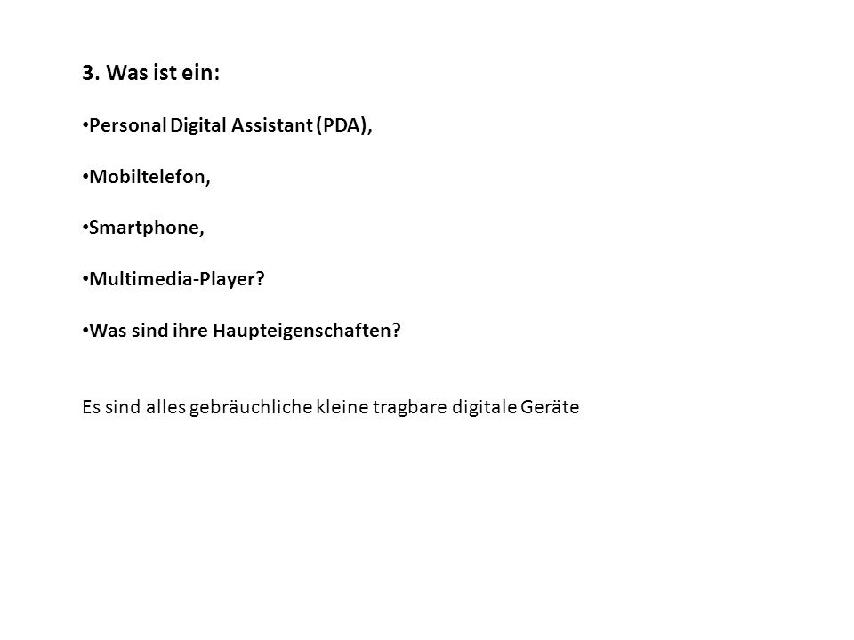 3.Was ist ein: Personal Digital Assistant (PDA), Mobiltelefon, Smartphone, Multimedia-Player.