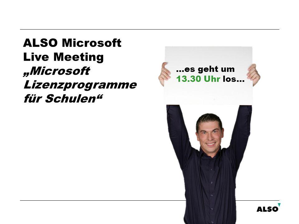 …es geht um 13.30 Uhr los… ALSO Microsoft Live Meeting Microsoft Lizenzprogramme für Schulen