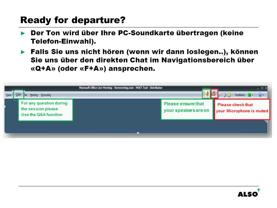 Ready for departure? Der Ton wird über Ihre PC-Soundkarte übertragen (keine Telefon-Einwahl). Falls Sie uns nicht hören (wenn wir dann loslegen..), kö