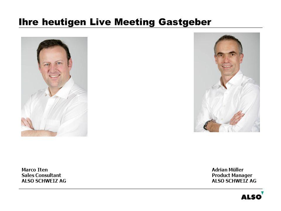 Ihre heutigen Live Meeting Gastgeber Marco Iten Sales Consultant ALSO SCHWEIZ AG Adrian Müller Product Manager ALSO SCHWEIZ AG