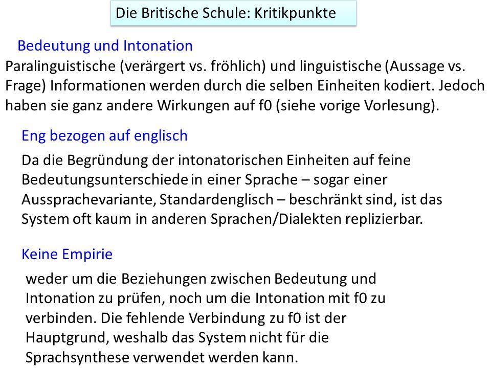 Die Britische Schule: Kritikpunkte Bedeutung und Intonation Paralinguistische (verärgert vs. fröhlich) und linguistische (Aussage vs. Frage) Informati