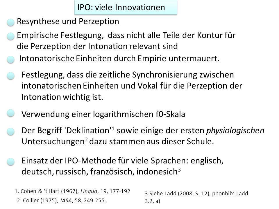 IPO: viele Innovationen Resynthese und Perzeption Empirische Festlegung, dass nicht alle Teile der Kontur für die Perzeption der Intonation relevant s