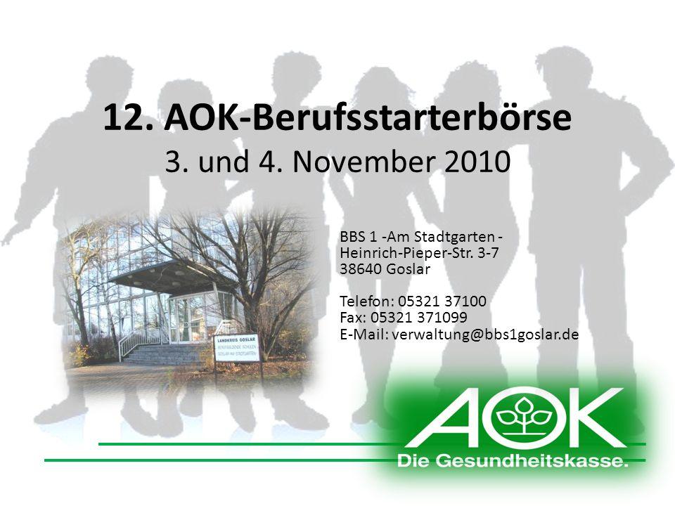 12.AOK-Berufsstarterbörse 3. und 4. November 2010 BBS 1 -Am Stadtgarten - Heinrich-Pieper-Str.