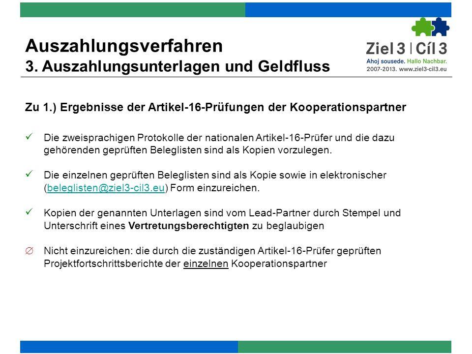 Zu 1.) Ergebnisse der Artikel-16-Prüfungen der Kooperationspartner Die zweisprachigen Protokolle der nationalen Artikel-16-Prüfer und die dazu gehörenden geprüften Beleglisten sind als Kopien vorzulegen.