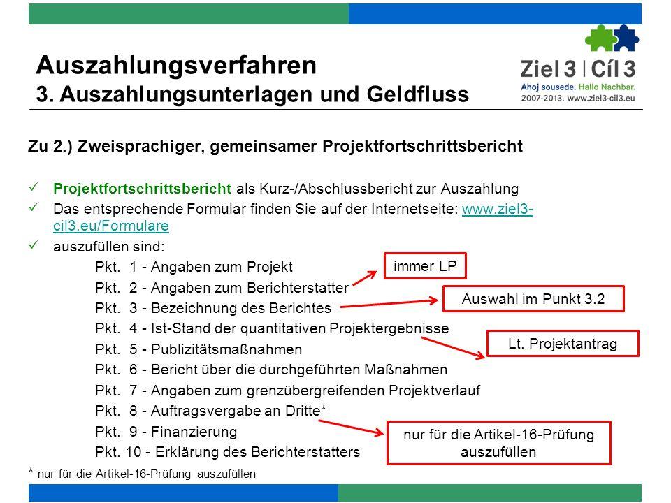 Zu 2.) Zweisprachiger, gemeinsamer Projektfortschrittsbericht Projektfortschrittsbericht als Kurz-/Abschlussbericht zur Auszahlung Das entsprechende Formular finden Sie auf der Internetseite: www.ziel3- cil3.eu/Formularewww.ziel3- cil3.eu/Formulare auszufüllen sind: Pkt.