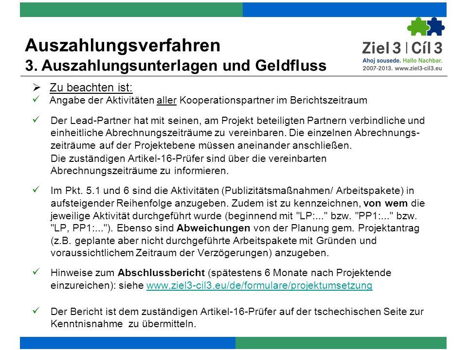 Zu beachten ist: Angabe der Aktivitäten aller Kooperationspartner im Berichtszeitraum Der Lead-Partner hat mit seinen, am Projekt beteiligten Partnern verbindliche und einheitliche Abrechnungszeiträume zu vereinbaren.