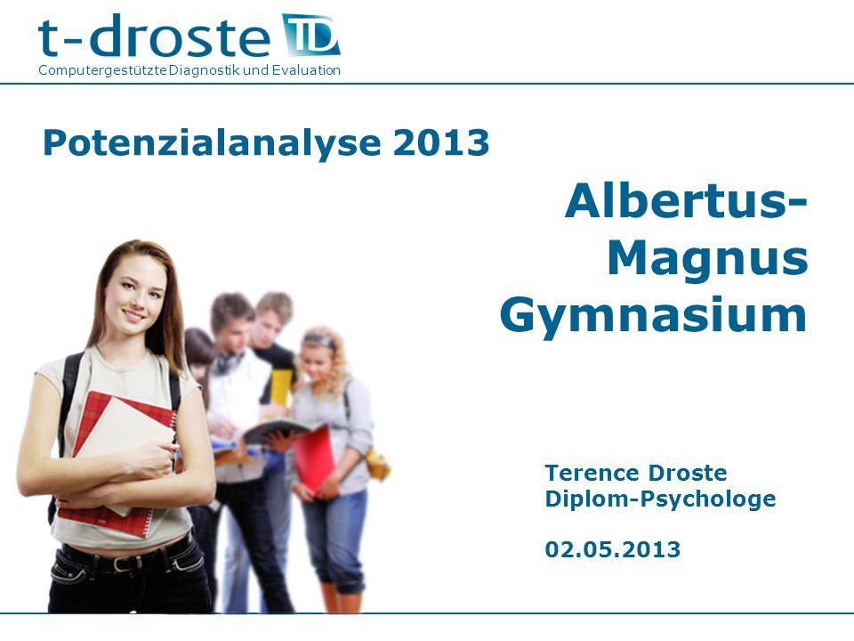 Potenzialanalyse 2013 Computergestützte Diagnostik und Evaluation Terence Droste Diplom-Psychologe 02.05.2013 Albertus- Magnus Gymnasium