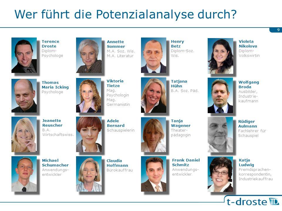 Wer führt die Potenzialanalyse durch? 9 Wolfgang Broda Ausbilder, Industrie- kaufmann Terence Droste Diplom- Psychologe Rüdiger Aulmann Fachlehrer für