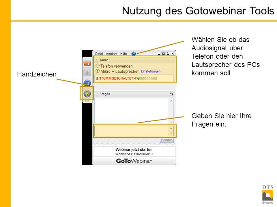 Nutzung des Gotowebinar Tools Wählen Sie ob das Audiosignal über Telefon oder den Lautsprecher des PCs kommen soll Geben Sie hier Ihre Fragen ein.