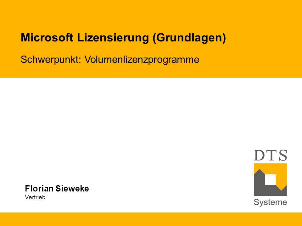 Microsoft Lizensierung (Grundlagen) Schwerpunkt: Volumenlizenzprogramme Florian Sieweke Vertrieb
