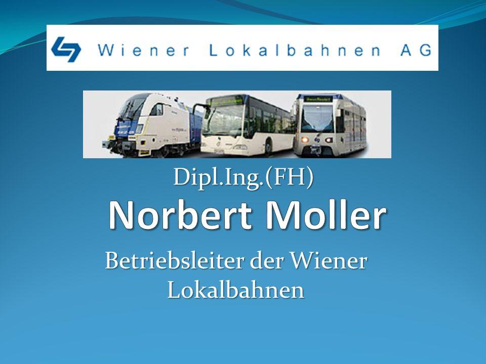Betriebsleiter der Wiener Lokalbahnen Dipl.Ing.(FH)