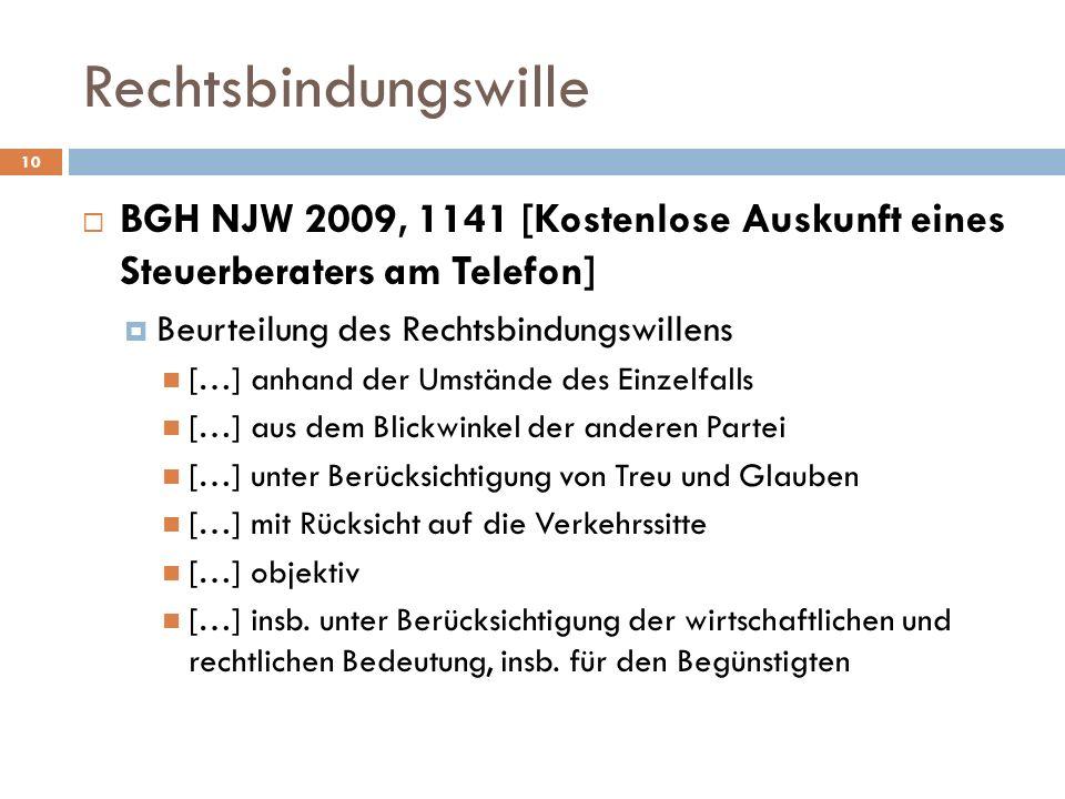 10 BGH NJW 2009, 1141 [Kostenlose Auskunft eines Steuerberaters am Telefon] Beurteilung des Rechtsbindungswillens […] anhand der Umstände des Einzelfa