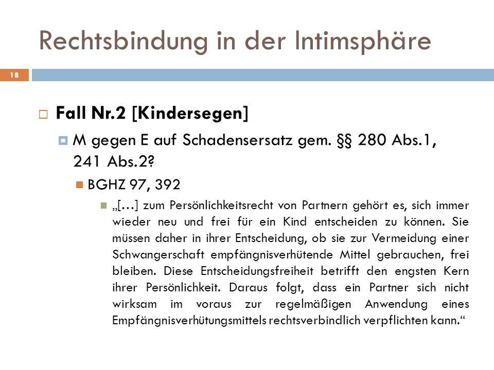 Rechtsbindung in der Intimsphäre 18 Fall Nr.2 [Kindersegen] M gegen E auf Schadensersatz gem. §§ 280 Abs.1, 241 Abs.2? BGHZ 97, 392 […] zum Persönlich