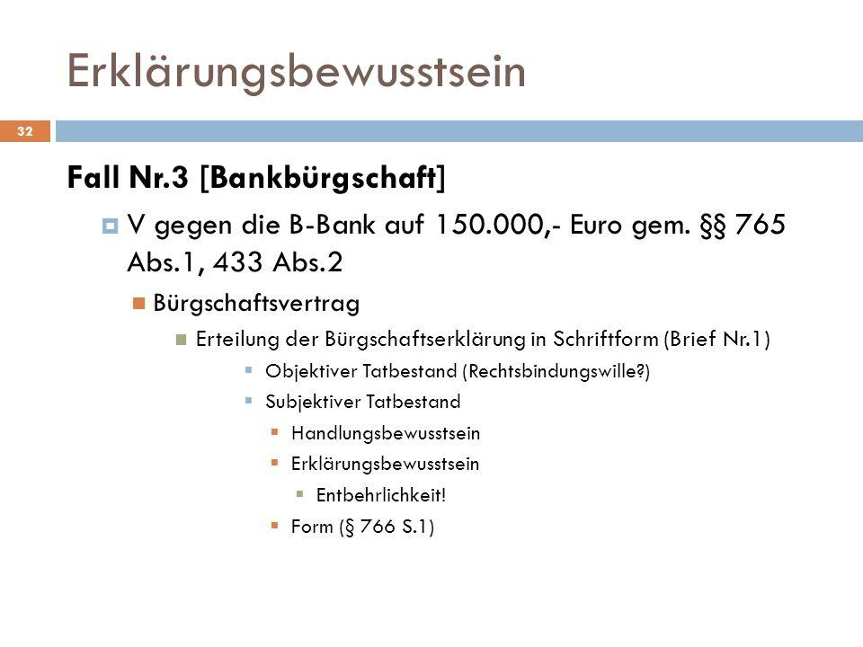 Erklärungsbewusstsein 32 Fall Nr.3 [Bankbürgschaft] V gegen die B-Bank auf 150.000,- Euro gem. §§ 765 Abs.1, 433 Abs.2 Bürgschaftsvertrag Erteilung de