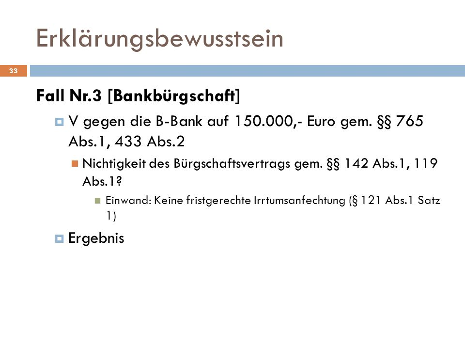 Erklärungsbewusstsein 33 Fall Nr.3 [Bankbürgschaft] V gegen die B-Bank auf 150.000,- Euro gem. §§ 765 Abs.1, 433 Abs.2 Nichtigkeit des Bürgschaftsvert