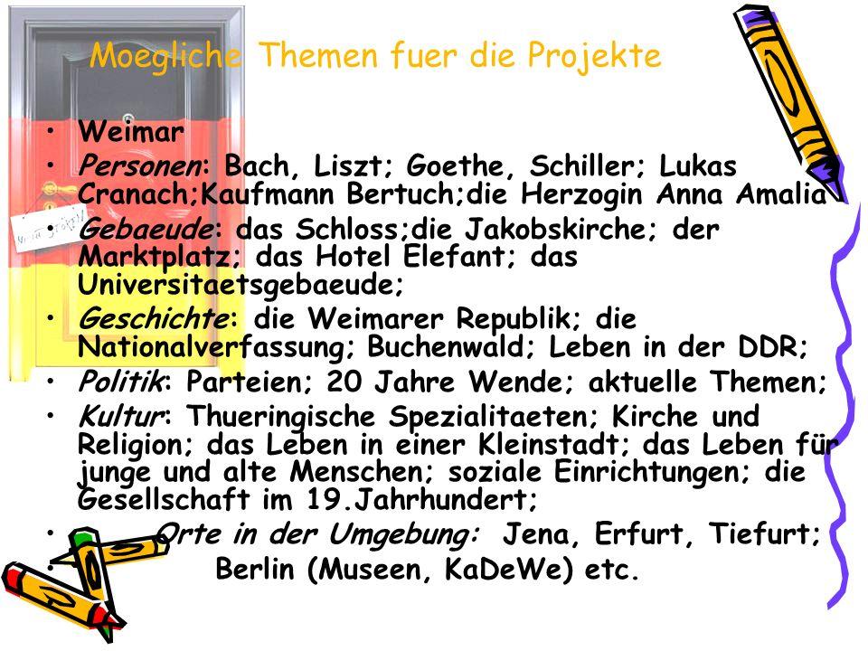 Moegliche Themen fuer die Projekte Weimar Personen: Bach, Liszt; Goethe, Schiller; Lukas Cranach;Kaufmann Bertuch;die Herzogin Anna Amalia Gebaeude: d