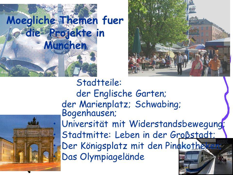Moegliche Themen fuer die Projekte in Munchen Stadtteile: der Englische Garten; der Marienplatz; Schwabing; Bogenhausen; Universität mit Widerstandsbe