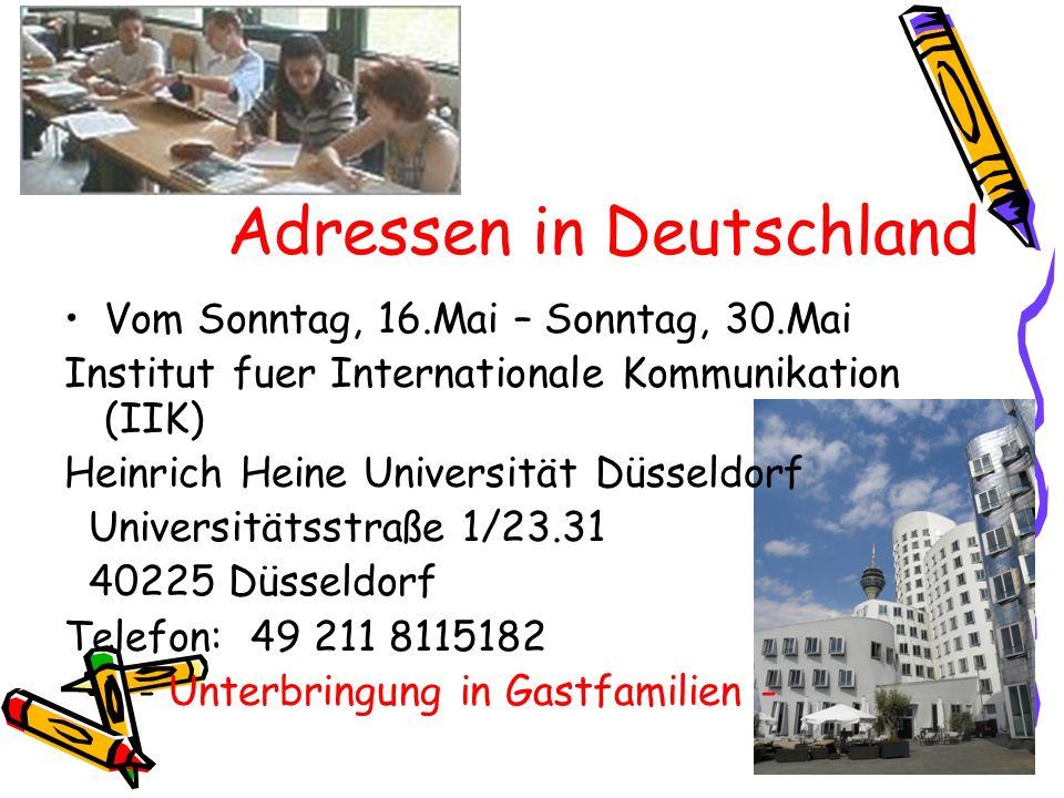 Adressen in Deutschland Vom Sonntag, 16.Mai – Sonntag, 30.Mai Institut fuer Internationale Kommunikation (IIK) Heinrich Heine Universität Düsseldorf U