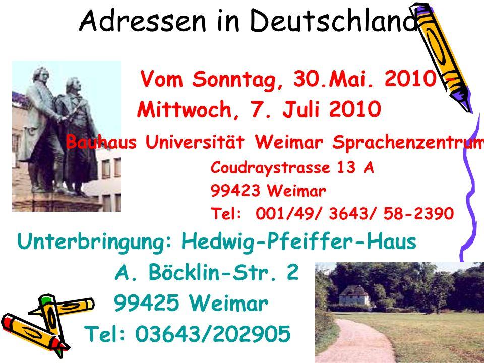 Adressen in Deutschland Vom Sonntag, 30.Mai. 2010 – Mittwoch, 7. Juli 2010 Bauhaus Universität Weimar Sprachenzentrum Coudraystrasse 13 A 99423 Weimar