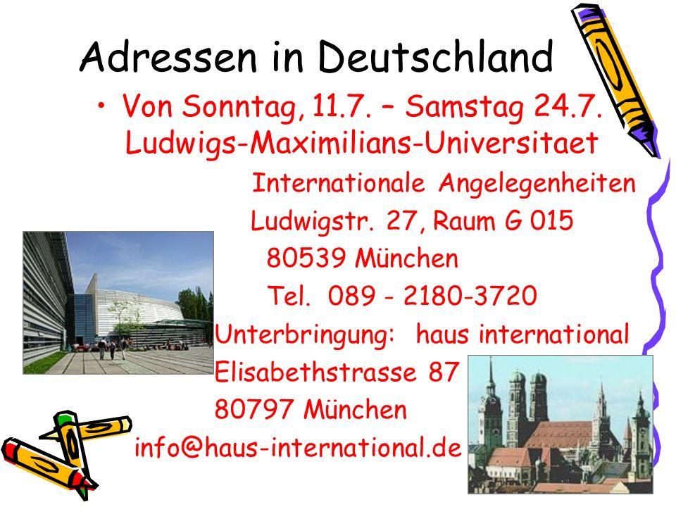 Adressen in Deutschland Von Sonntag, 11.7. – Samstag 24.7. Ludwigs-Maximilians-Universitaet Internationale Angelegenheiten Ludwigstr. 27, Raum G 015 8