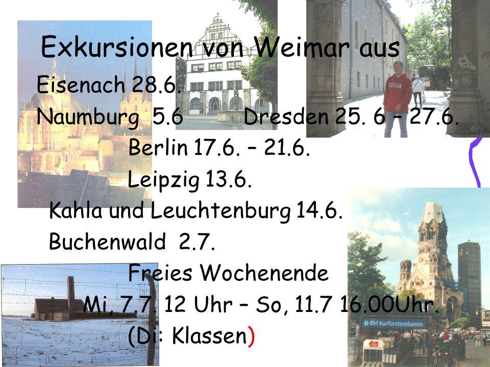 Exkursionen von Weimar aus Eisenach 28.6. Naumburg 5.6 Dresden 25. 6 – 27.6. Berlin 17.6. – 21.6. Leipzig 13.6. Kahla und Leuchtenburg 14.6. Buchenwal