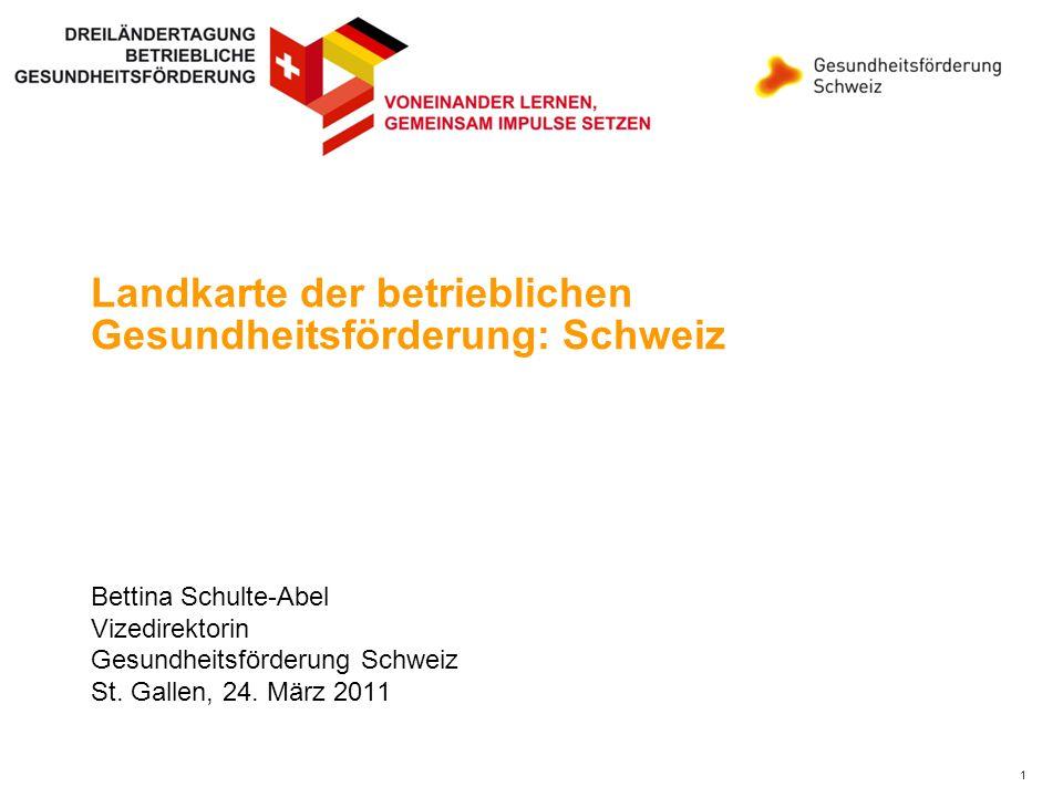 1 Landkarte der betrieblichen Gesundheitsförderung: Schweiz Bettina Schulte-Abel Vizedirektorin Gesundheitsförderung Schweiz St. Gallen, 24. März 2011