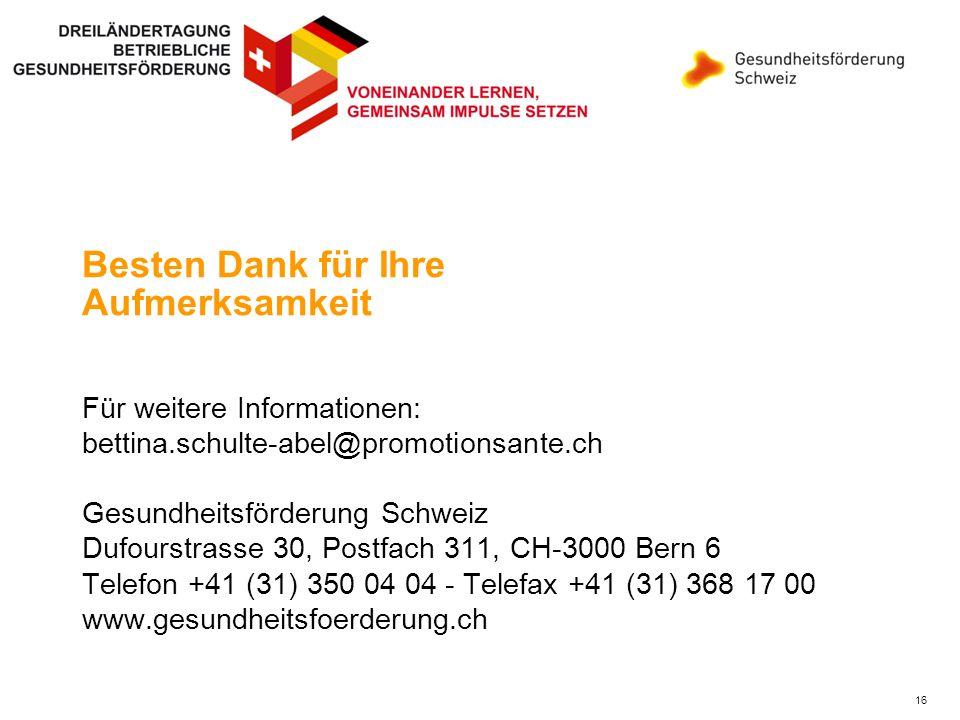16 Besten Dank für Ihre Aufmerksamkeit Für weitere Informationen: bettina.schulte-abel@promotionsante.ch Gesundheitsförderung Schweiz Dufourstrasse 30