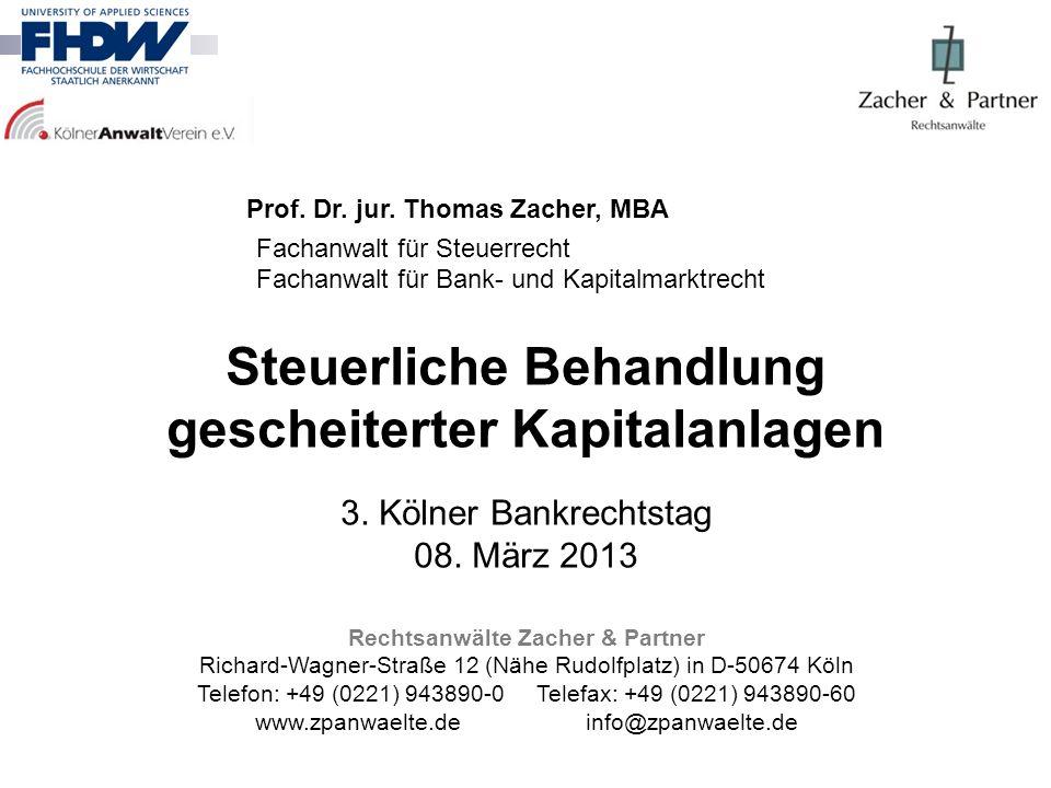 Steuerliche Behandlung gescheiterter Kapitalanlagen 3. Kölner Bankrechtstag 08. März 2013 Rechtsanwälte Zacher & Partner Richard-Wagner-Straße 12 (Näh