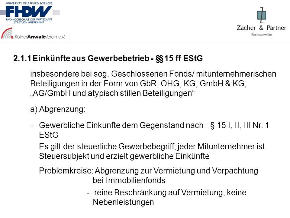2.1.1Einkünfte aus Gewerbebetrieb - §§ 15 ff EStG insbesondere bei sog. Geschlossenen Fonds/ mitunternehmerischen Beteiligungen in der Form von GbR, O